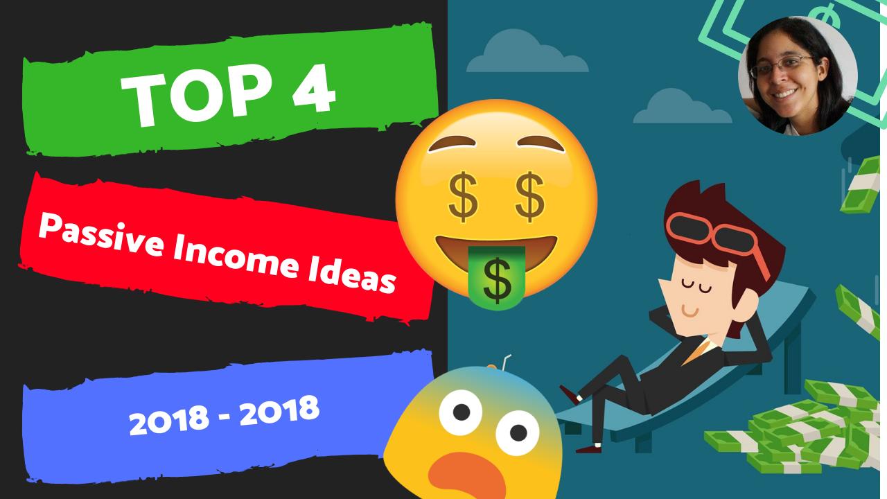 Top 4 Passive Income Ideas 2018 / 2019